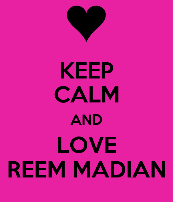 KEEP CALM AND LOVE REEM MADIAN