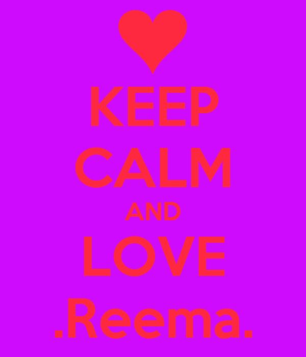 KEEP CALM AND LOVE .Reema.