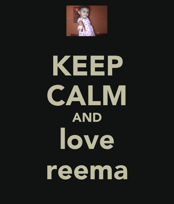 KEEP CALM AND love reema