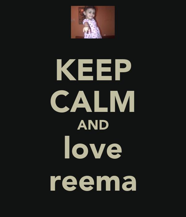 KEEP CALM AND love reema