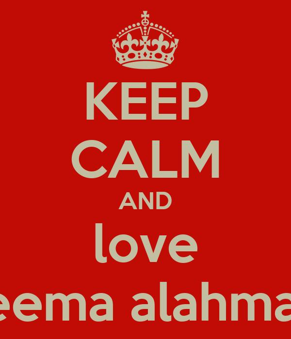 KEEP CALM AND love Reema alahmadi