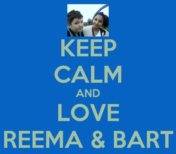 KEEP CALM AND LOVE REEMA & BART