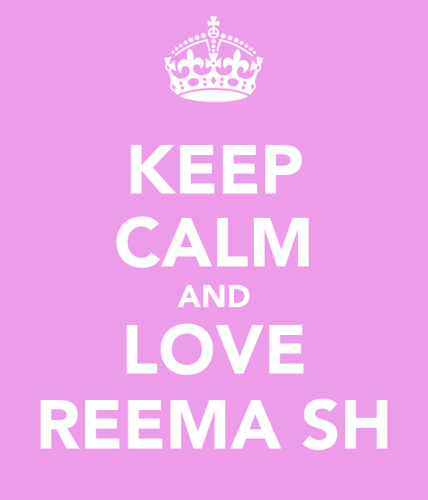 KEEP CALM AND LOVE REEMA SH