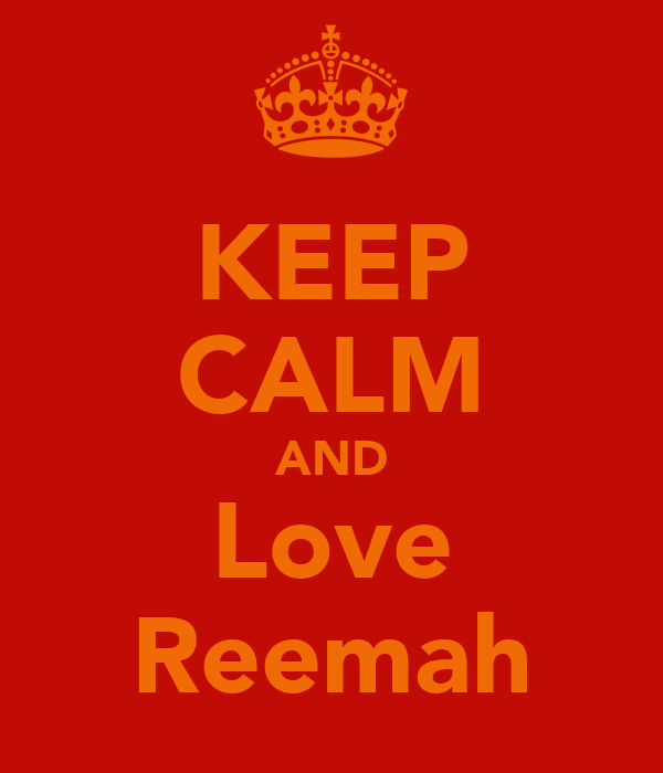 KEEP CALM AND Love Reemah