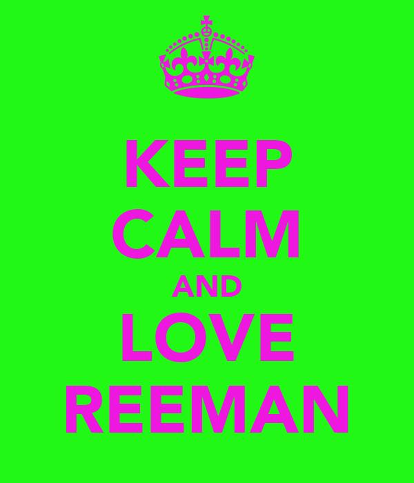 KEEP CALM AND LOVE REEMAN