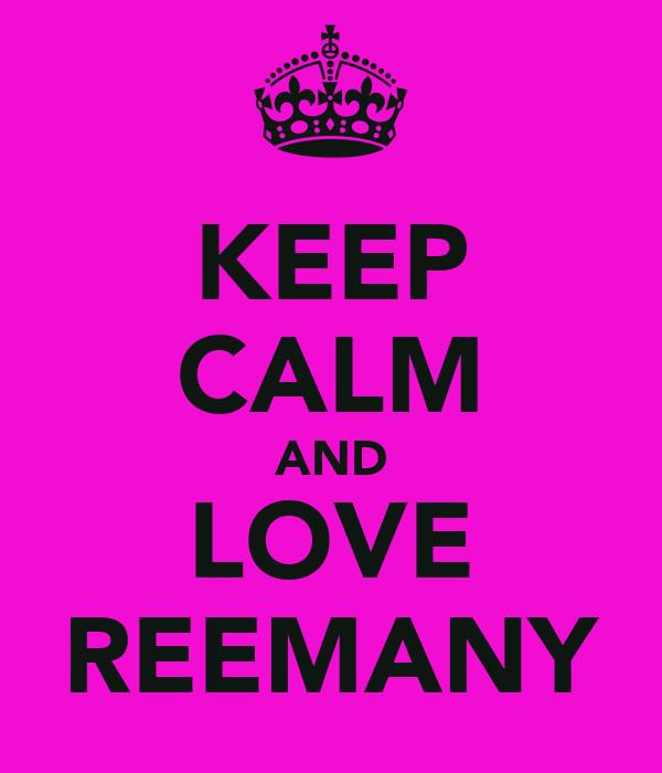 KEEP CALM AND LOVE REEMANY