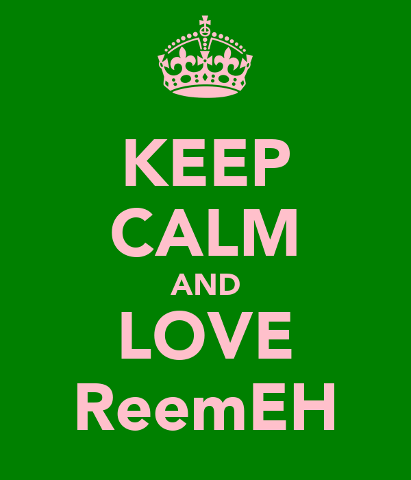 KEEP CALM AND LOVE ReemEH