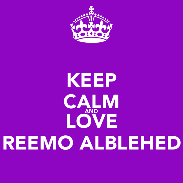 KEEP CALM AND LOVE REEMO ALBLEHED