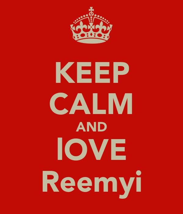 KEEP CALM AND lOVE Reemyi