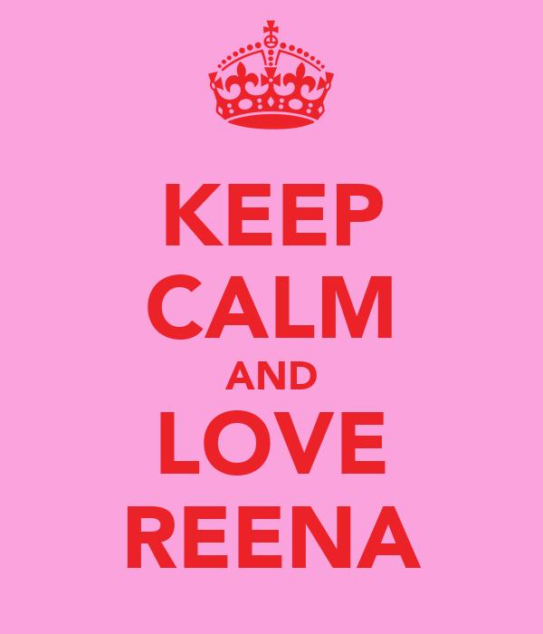 KEEP CALM AND LOVE REENA