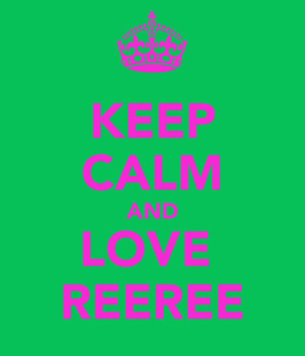 KEEP CALM AND LOVE  REEREE