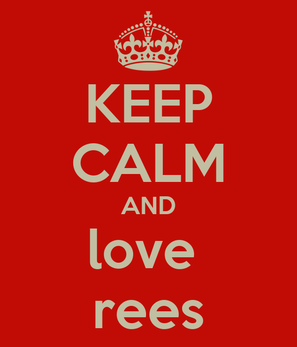 KEEP CALM AND love  rees