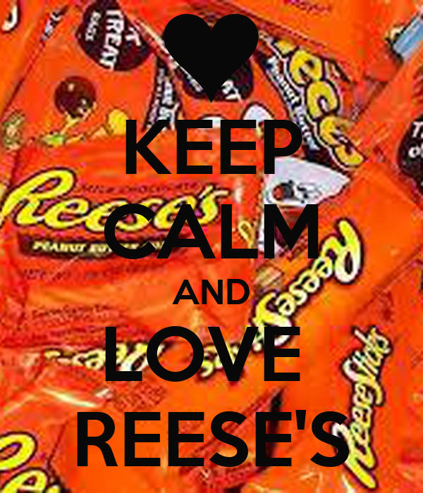 KEEP CALM AND LOVE  REESE'S