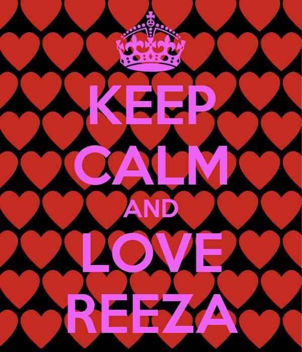 KEEP CALM AND LOVE REEZA