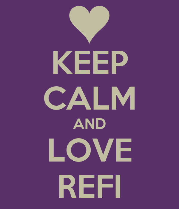 KEEP CALM AND LOVE REFI