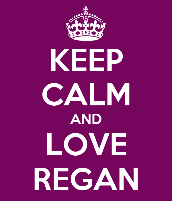KEEP CALM AND LOVE REGAN