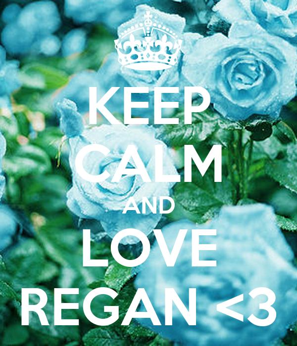 KEEP CALM AND LOVE REGAN <3