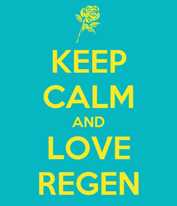 KEEP CALM AND LOVE REGEN