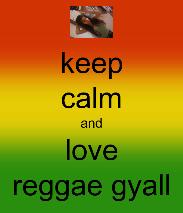 keep calm and love reggae gyall
