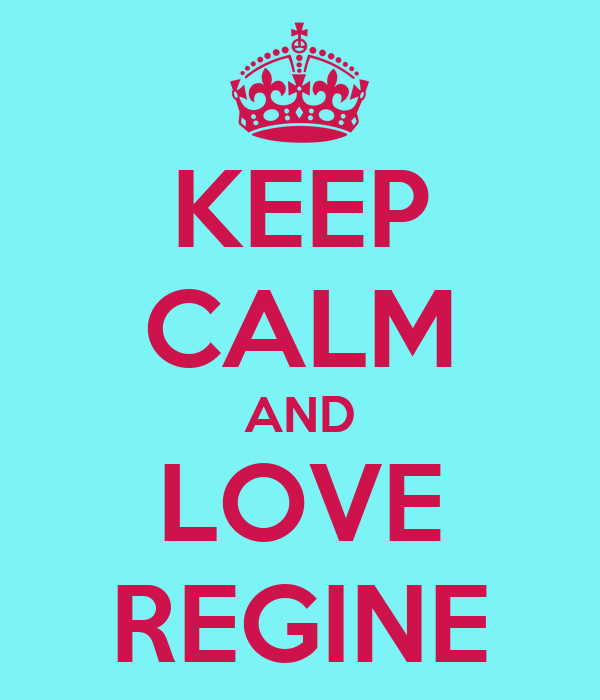 KEEP CALM AND LOVE REGINE