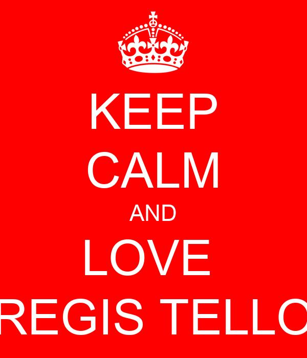 KEEP CALM AND LOVE  REGIS TELLO