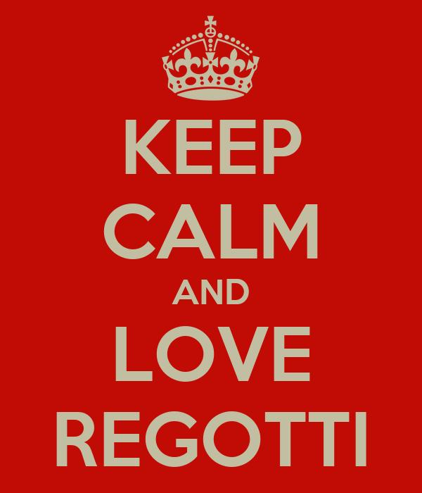KEEP CALM AND LOVE REGOTTI
