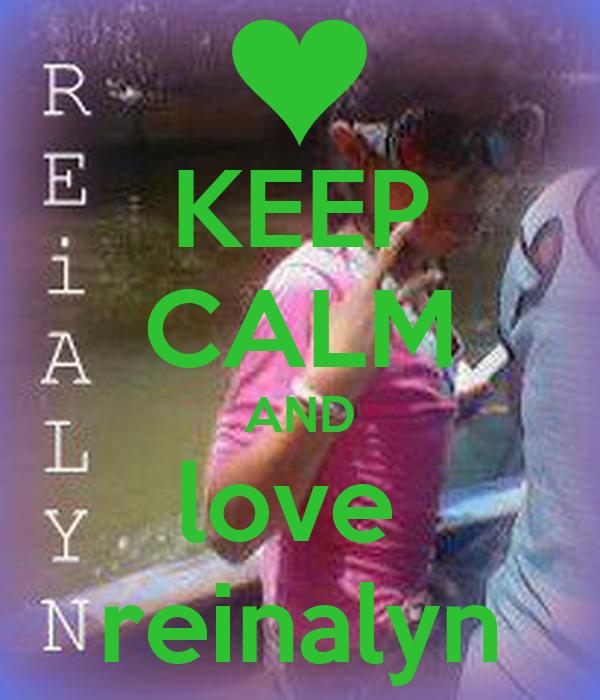 KEEP CALM AND love  reinalyn