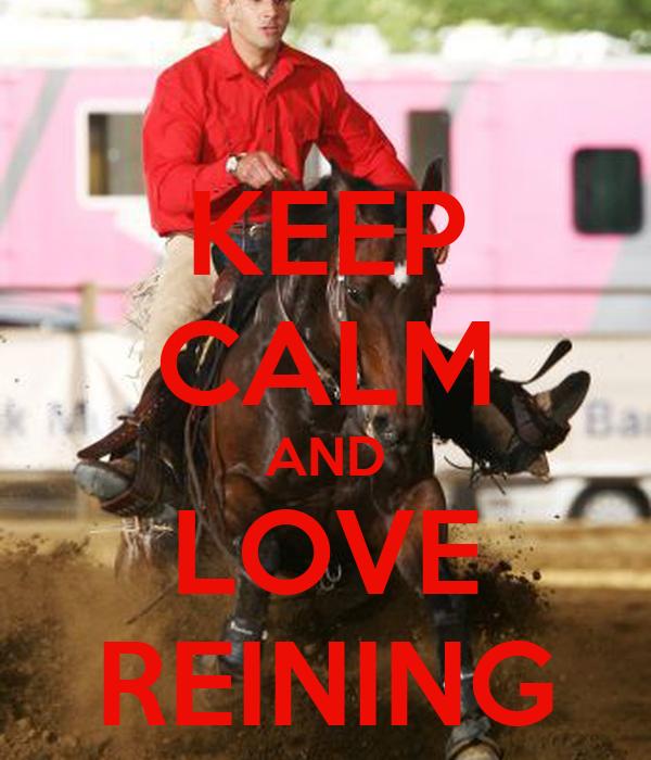 KEEP CALM AND LOVE REINING