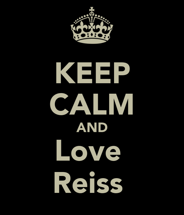 KEEP CALM AND Love  Reiss