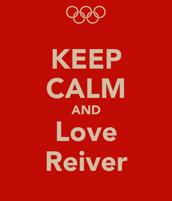 KEEP CALM AND Love Reiver