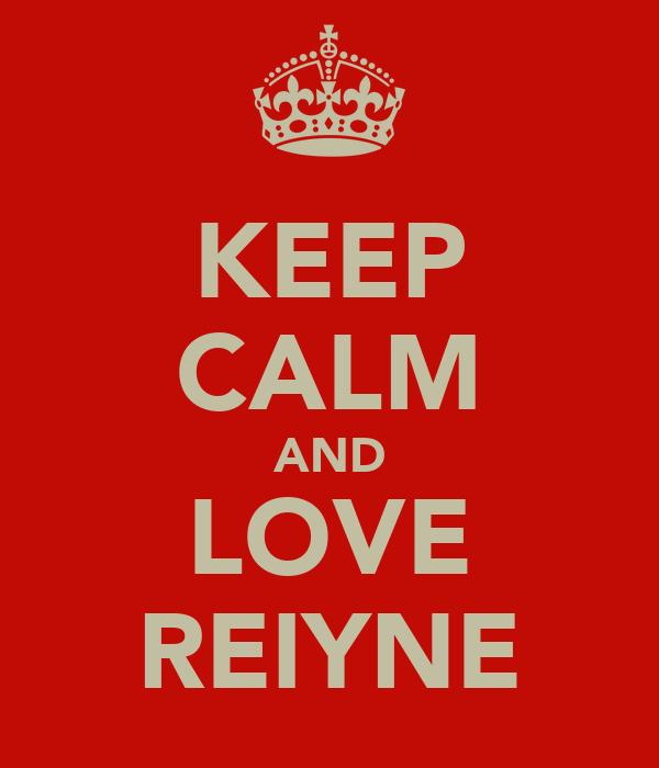 KEEP CALM AND LOVE REIYNE