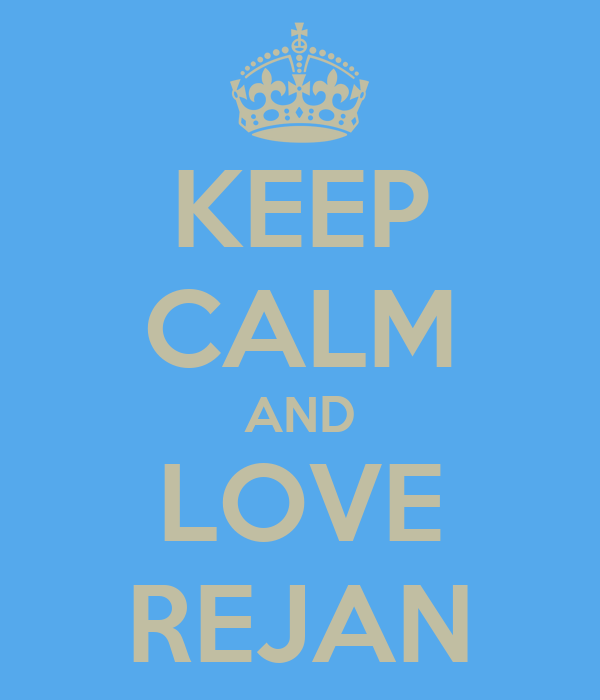 KEEP CALM AND LOVE REJAN