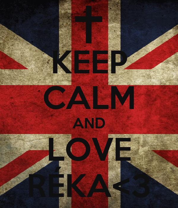 KEEP CALM AND LOVE RÉKA<3