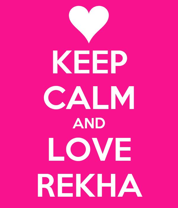KEEP CALM AND LOVE REKHA