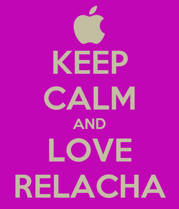 KEEP CALM AND LOVE RELACHA