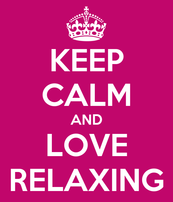 KEEP CALM AND LOVE RELAXING