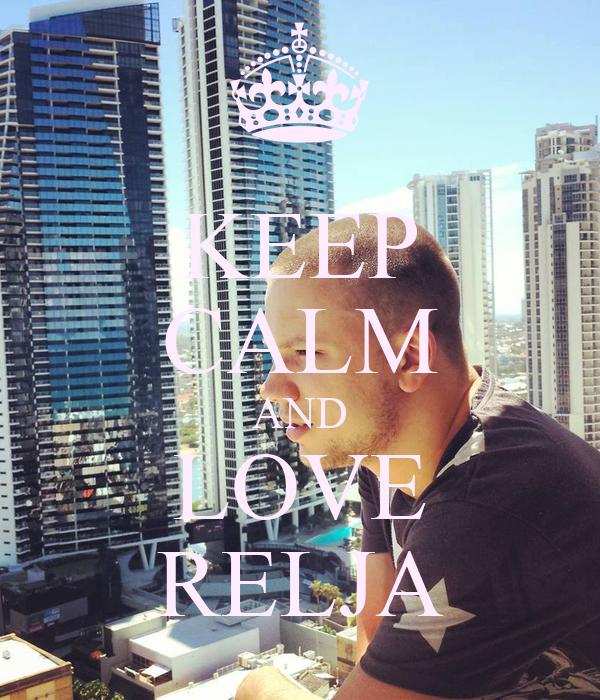 KEEP CALM AND LOVE RELJA