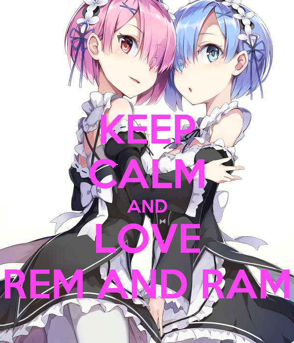 KEEP CALM AND LOVE REM AND RAM