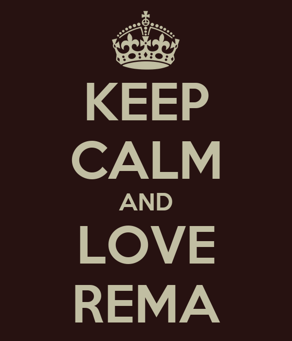 KEEP CALM AND LOVE REMA