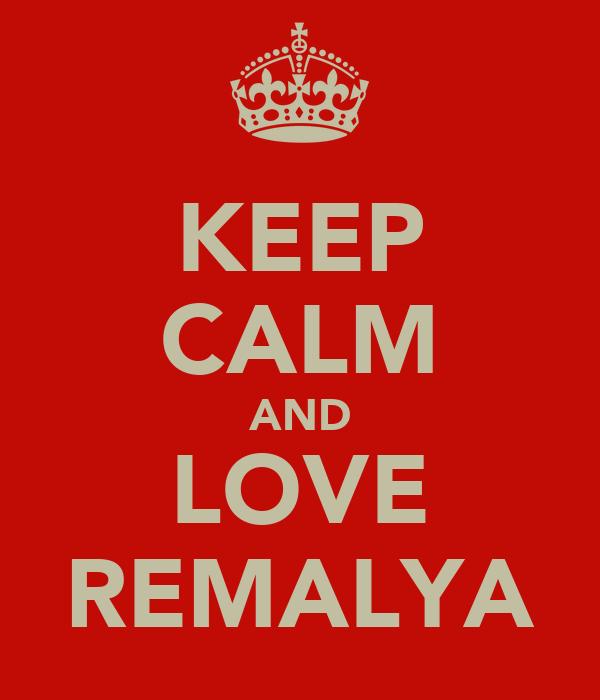 KEEP CALM AND LOVE REMALYA