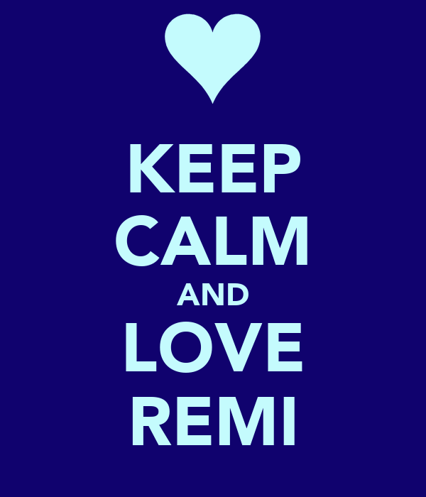 KEEP CALM AND LOVE REMI