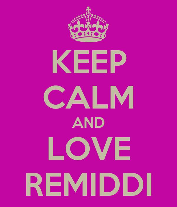 KEEP CALM AND LOVE REMIDDI