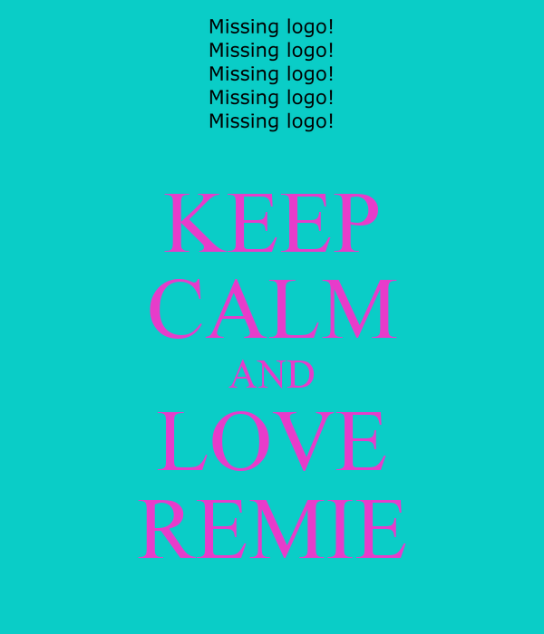 KEEP CALM AND LOVE REMIE