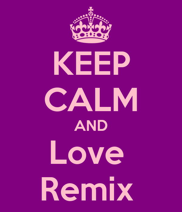 KEEP CALM AND Love  Remix
