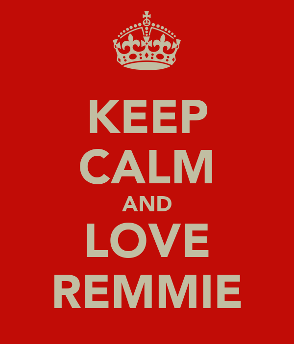 KEEP CALM AND LOVE REMMIE