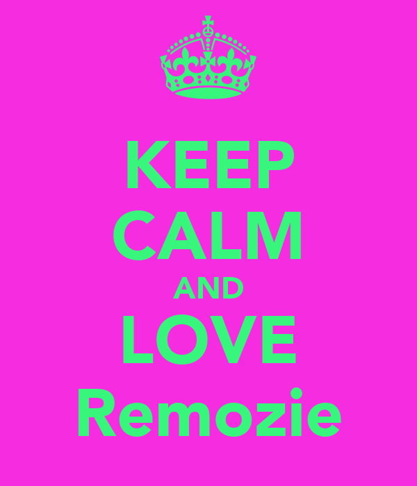 KEEP CALM AND LOVE Remozie