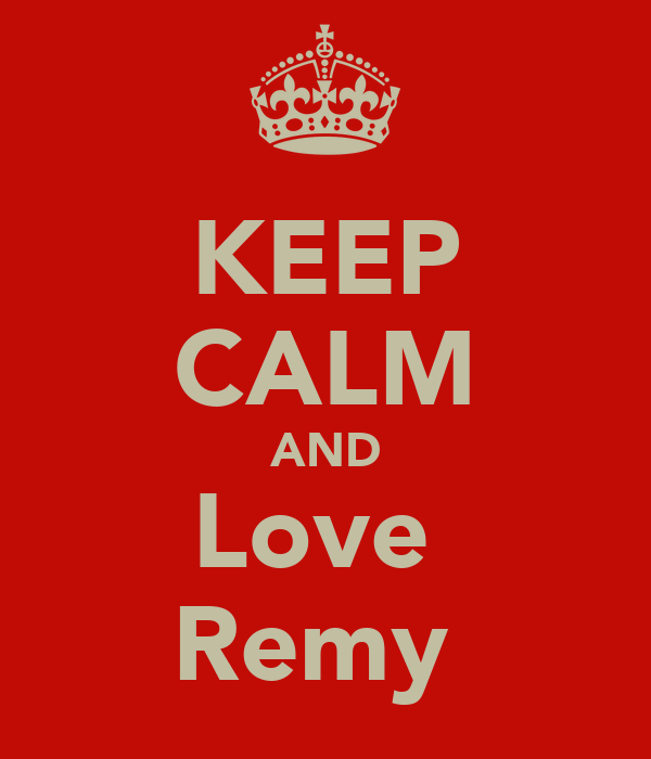 KEEP CALM AND Love  Remy