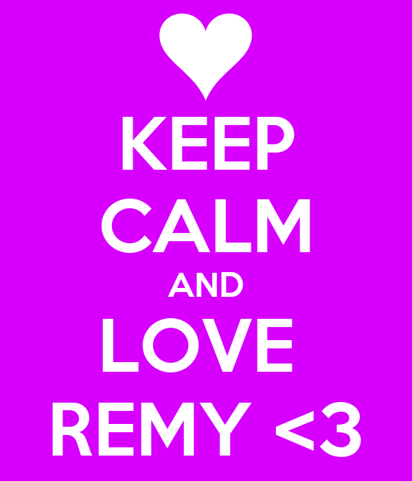 KEEP CALM AND LOVE  REMY <3
