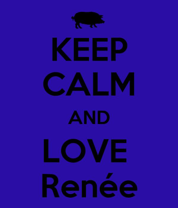 KEEP CALM AND LOVE  Renée