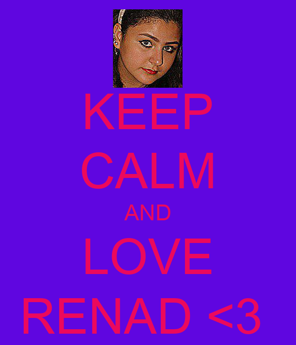 KEEP CALM AND LOVE RENAD <3